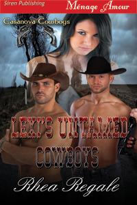 Lexis Untamed Cowboys (Casanova Cowboys #1)  by  Rhea Regale