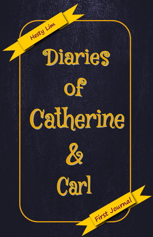 Diaries of Catherine and Carl - First Journal  by  Hesty Lim