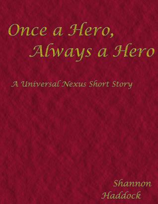 Once a Hero, Always a Hero Shannon Haddock
