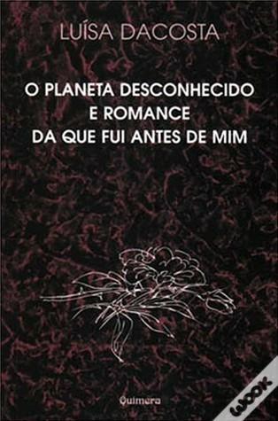 O planeta desconhecido e romance da que fui antes de mim Luísa Dacosta