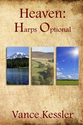 Heaven: Harps Optional  by  Vance C. Kessler