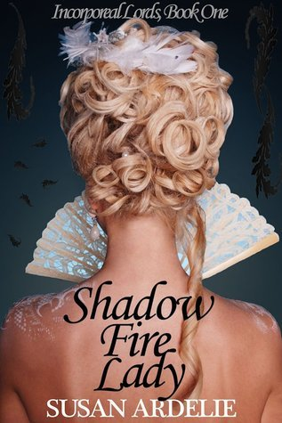 Shadow Fire Lady (Incorporeal Lords #1)  by  Susan Ardelie