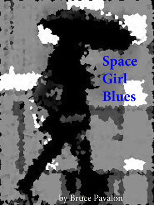 Space Girl Blues  by  Bruce Pavalon