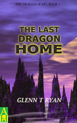 The Last Dragon Home  by  Glenn T. Ryan