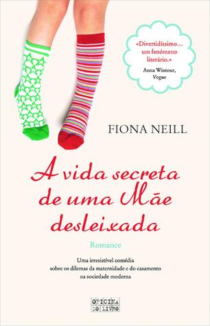A Vida Secreta de uma Mãe Desleixada  by  Fiona Neill