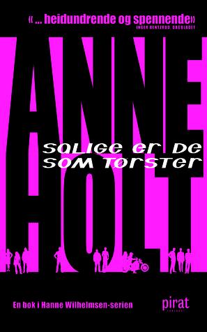 Salige er de som tørster (Hanne Wilhelmsen, #2) Anne Holt
