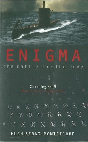 Enigma - The Battle for the Code Hugh Sebag-Montefiore