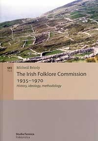 The Irish Folklore Commission 1935-1970: History, Ideology, Methodology Micheal Briody
