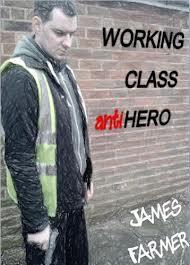 Working Class Anti-Hero James     Farmer