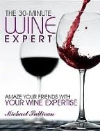 The 30 Minute Wine Expert: Amaze Your Friends with Your Wine Expertise [Kindle Edition]  by  Michael      Sullivan
