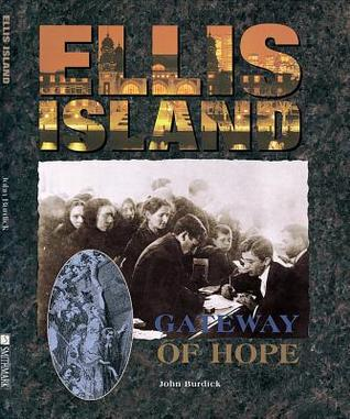 Ellis Island: Gateway of Hope  by  John Burdick