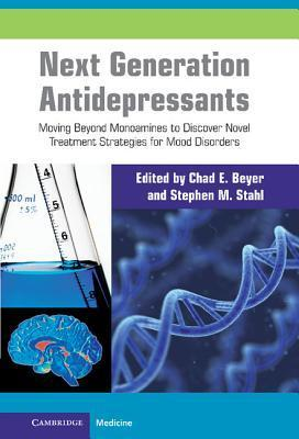 Next Generation Antidepressants: Moving Beyond Monoamines to Discover Novel Treatment Strategies for Mood Disorders  by  Chad E. Beyer