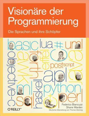 Visionare Der Programmierung - Die Sprachen Und Ihre Schopfer  by  Federico Biancuzzi