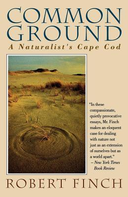 Common Ground: A Naturalists Cape Cod Robert Finch