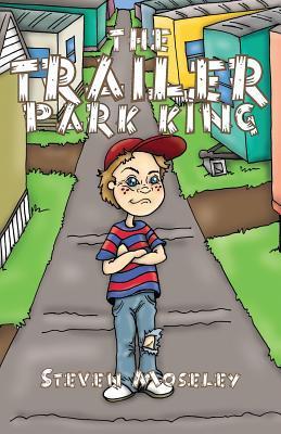 The Trailer Park King Steven Moseley