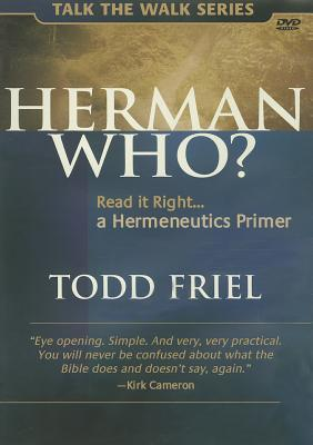 Herman Who?: Read It Right, a Hermeneutics Primer Todd Friel