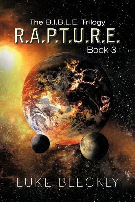 R.A.P.T.U.R.E.: The B.I.B.L.E. Trilogy: Book 3  by  Luke Bleckly