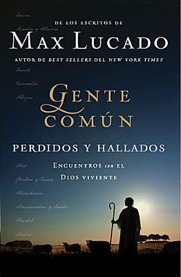 Gente Comun Perdidos y Hallados: Encuentros Con El Dios Viviente Max Lucado