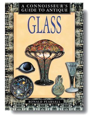 Connoisseurs Guide To Antique Glass (Connoisseurs Guides)  by  Ronald Pearsall