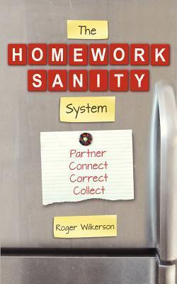 The Homework Sanity System Roger Wilkerson