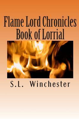 Flame Lord Chronicles: Book of Lorrial  by  S L Winchester