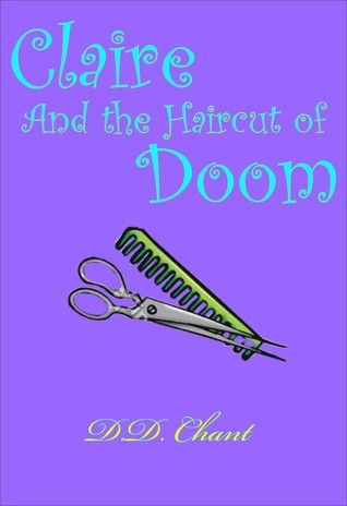 Claire and the Haircut of Doom (Claire, #2) D.D. Chant