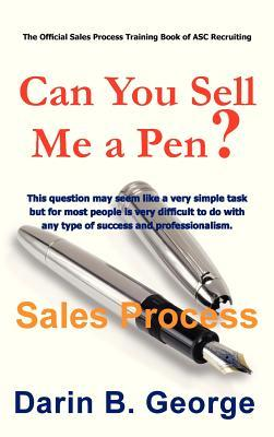 Sales Process: Can You Sell Me a Pen?  by  Darin George