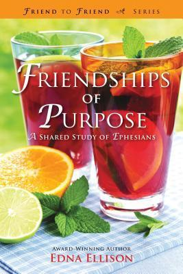 Friendships of Purpose: A Shared Study of Ephesians  by  Edna Ellison