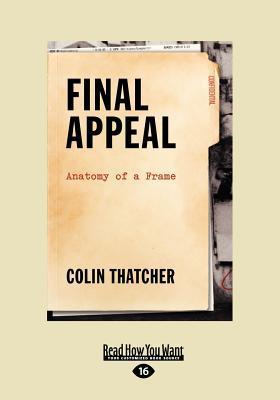 Final Appeal: Anatomy of a Frame (Large Print 16pt)  by  Colin Thatcher
