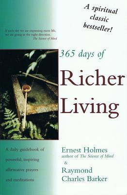 365 Days of Richer Living: A Daily Guidebook of Powerful, Inspiring, Affirmative Prayers and Meditations Ernest Holmes