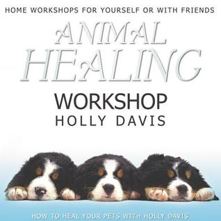 Animal Healing Workshop  by  Holly Davis