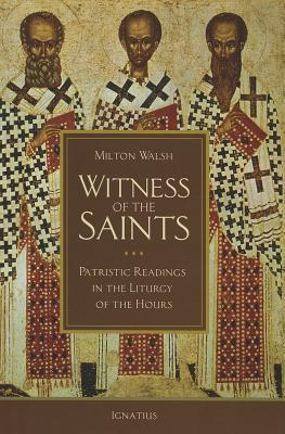 Witness of the Saints: Patristic Readings in the Liturgy of the Hours  by  Milton Walsh