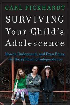 Surviving Your Childs Adolescence: How to Understand, and Even Enjoy, the Rocky Road to Independence Carl Pickhardt