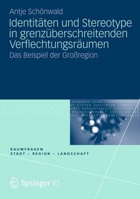 Identitäten und Stereotype in grenzüberschreitenden Verflechtungsräumen: Das Beispiel der Großregion  by  Antje Schönwald