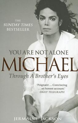 You Are Not Alone: Michael Through a Brothers Eyes Jermaine Jackson