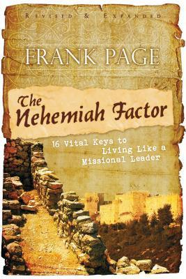 The Nehemiah Factor (Revised and Expanded): 16 Vital Keys to Living Like a Missional Leader  by  Frank S Page