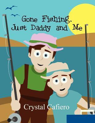 Gone Fishing, Just Daddy and Me  by  Crystal Cafiero