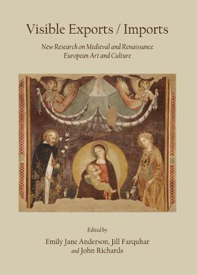 Visible Exports / Imports: New Research on Medieval and Renaissance European Art and Culture  by  Emily-Jan Anderson
