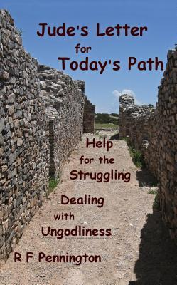 Judes Letter for Todays Path: Help for the Struggling and Dealing with Ungodliness R F Pennington