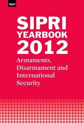 Sipri Yearbook 2012: Armaments, Disarmament and International Security Stockholm International Peace Research Institute