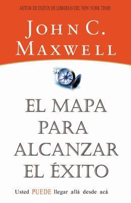 El Mapa Para Alcanzar El Exito  by  John C. Maxwell