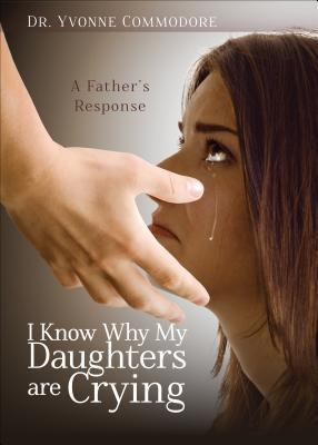I Know Why My Daughters Are Crying: A Fathers Response Dr Yvonne Commodore
