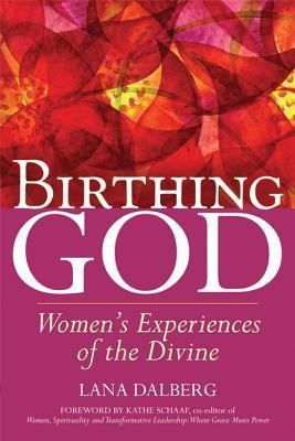 Birthing God: Womens Experiences of the Divine  by  Lana Dalberg