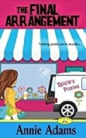 The Final Arrangement (Book One Cozy Flower Shop Mystery) Annie Adams