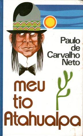 Meu Tio Atahualpa  by  Paulo de Carvalho Neto