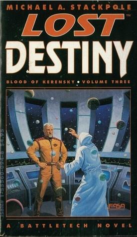 Lost Destiny (The Blood Of Kerensky Saga, Vol 3) Michael A. Stackpole