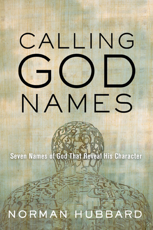 Calling God Names: Seven Names of God That Reveal His Character Norman Hubbard