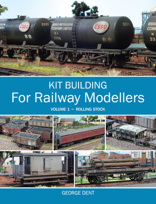 Kit Building for Railway Modellers: Volume 1 - Rolling Stock George Dent