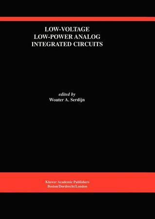Low-Voltage Low-Power Analog Integrated Circuits: A Special Issue of Analog Integrated Circuits and Signal Processing an International Journal Volume 8, No. 1 (1995) Wouter A. Serdijn