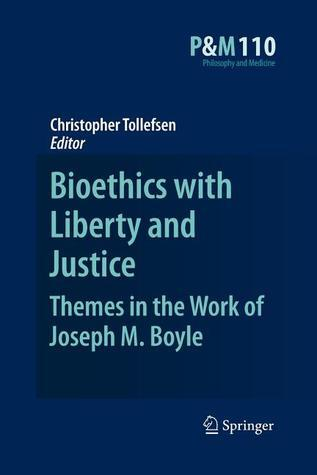 Bioethics with Liberty and Justice: Themes in the Work of Joseph M. Boyle  by  Christopher Tollefsen